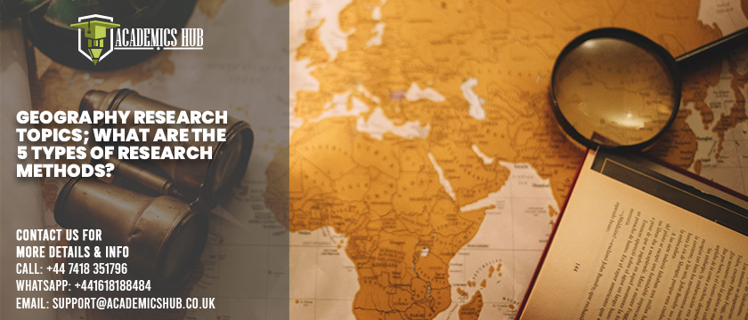 Geography Research Topics; What are the 5 types of Research Methods - Academics Hub