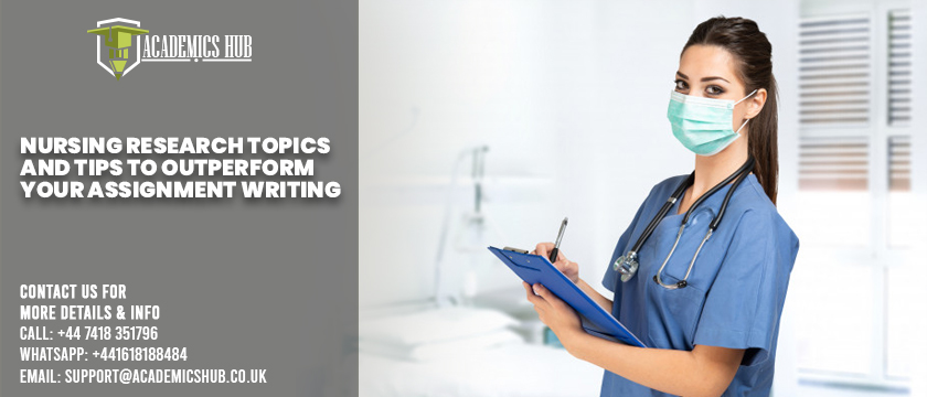 Nursing Research Topics and Tips to Outperform Your Assignment Writing - Academics Hub