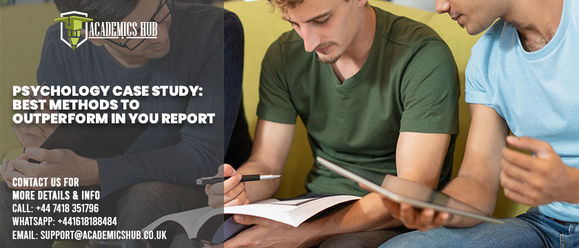 Psychology Case Study ; Best Methods to Outperform in You Report