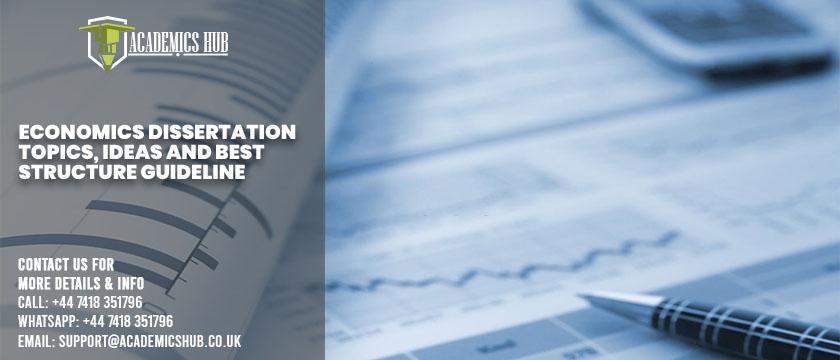 Economics Dissertation Topics, Ideas and Best Structure Guideline - Academics Hub