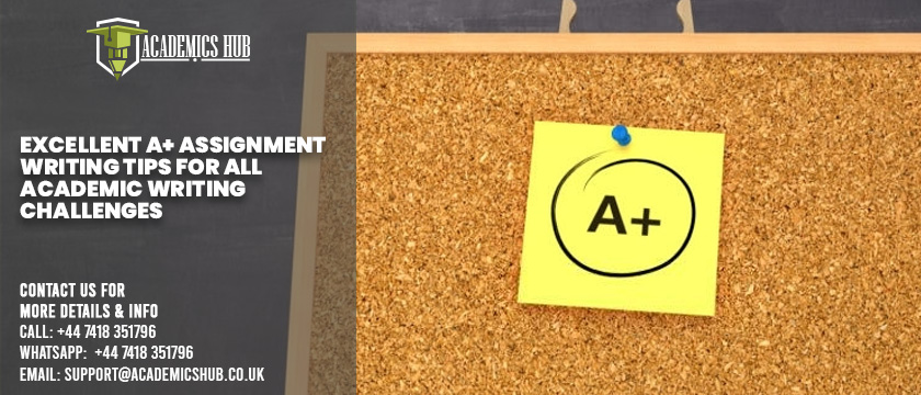 Excellent A+ Assignment Writing Tips for All Academic Writing Challenges - Academics Hub