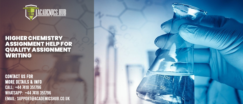Higher Chemistry Assignment Help for Quality Assignment Writing - Academics Hub