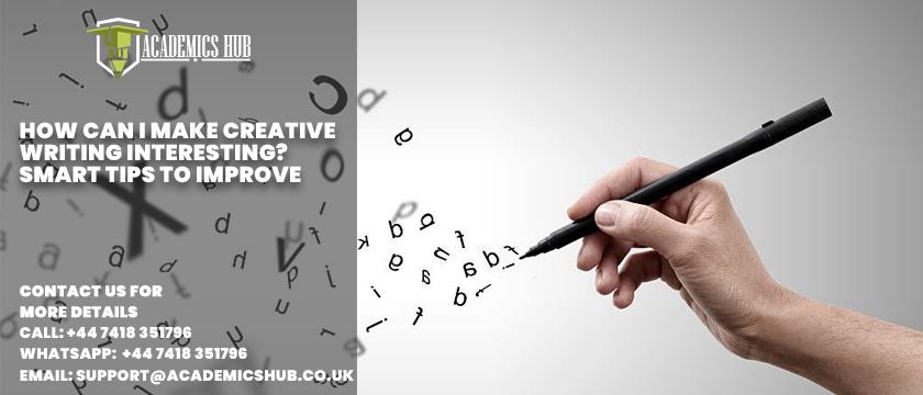 How Can I Make Creative Writing Interesting - Smart Tips to Improve - Academics Hub