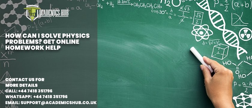 How Can I Solve Physics Problems - Get Online Homework Help - Academics Hub