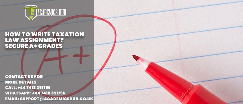 How to Write Taxation Law Assignment -Secure A+ Grades - Academics Hub