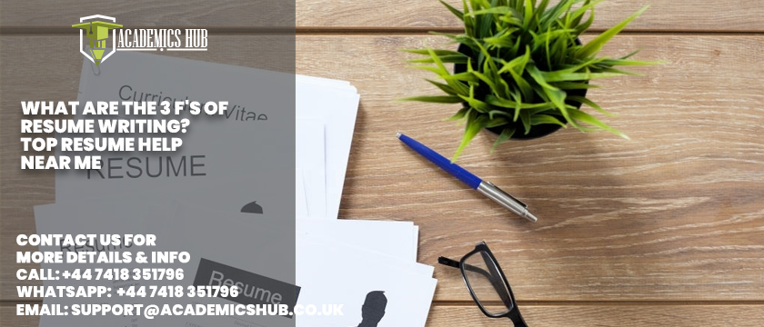What are the 3 F's of Resume Writing Top Resume Help Near Me - Academics Hub