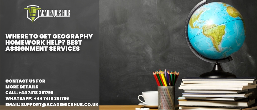 Where to Get Geography Homework Help Best Assignment Services - Academics Hub