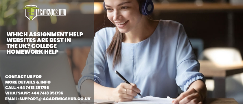 Which Assignment Help Websites are Best in the UK - College Homework Help - Academics Hub