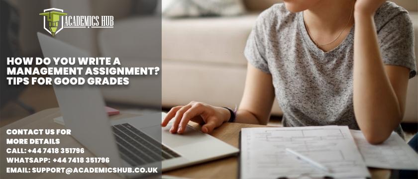 How Do You Write A Management Assignment Tips for Good Grades - Academics Hub