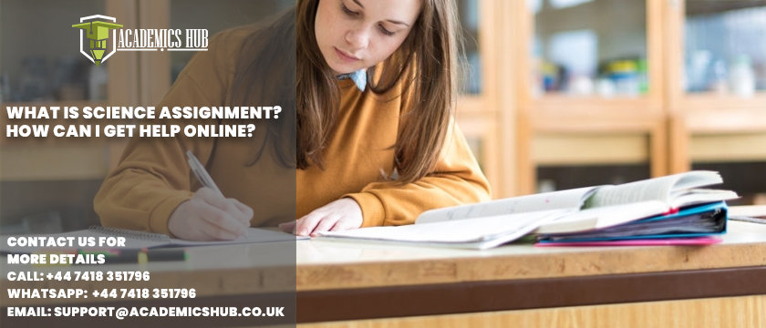 What Is Science Assignment - How Can I Get Help Online - Academics Hub