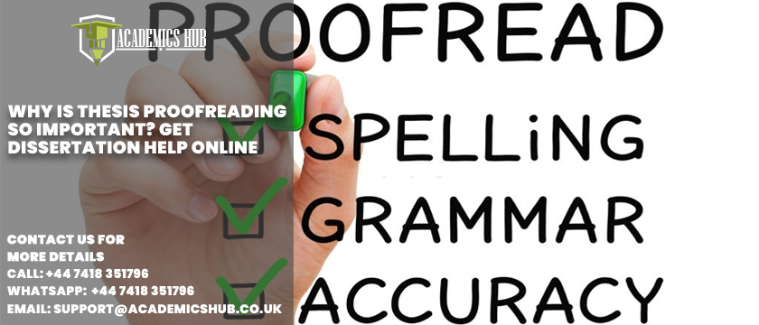 Why Is Thesis Proofreading So Important Get Dissertation Help Online - Academics Hub