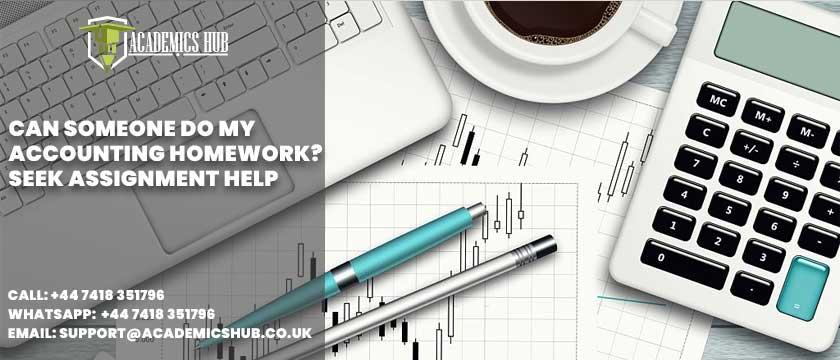 Academics Hub: Can Someone Do My Accounting Homework? Seek Assignment Help