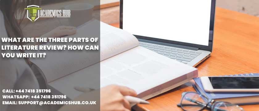 Academics Hub: What Are the Three Parts of Literature Review? How Can You Write It?