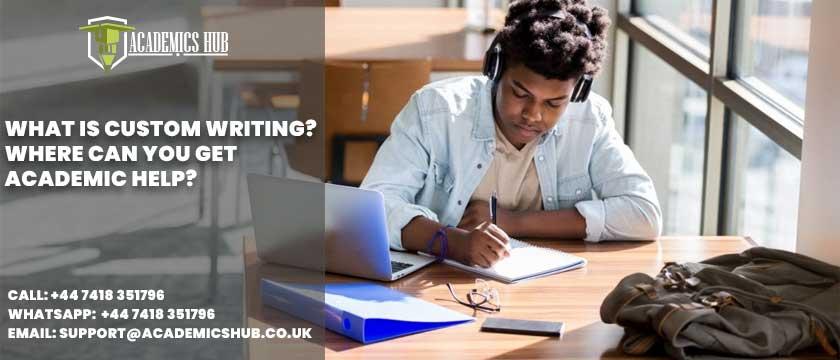 Academics Hub: What is Custom Writing? Where Can You Get Academic Help?