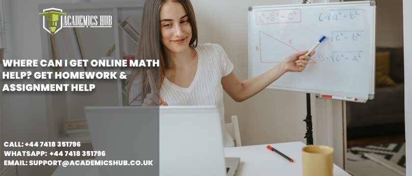 Academics Hub: Where Can I Get Online Math Help Get Homework & Assignment Help