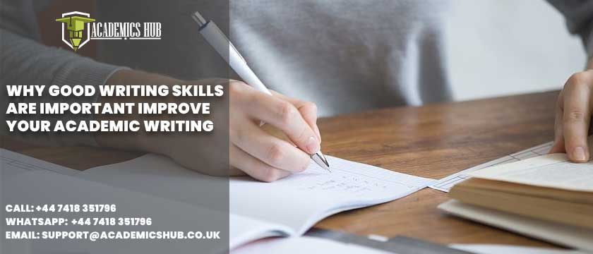Academics Hub: Why Good Writing Skills Are Important - Improve Your Academic Writing
