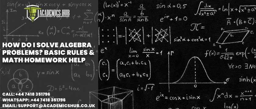 Academics Hub: How Do I Solve Algebra Problems? Basic Rules & Math Homework Help