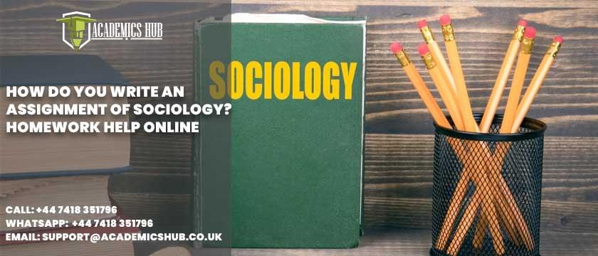 Academics Hub: How Do You Write an Assignment of Sociology? Homework Help Online