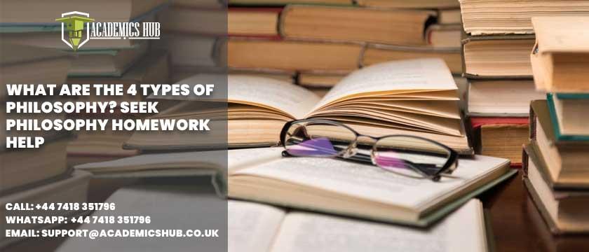 Academics Hub: What Are The 4 Types of Philosophy? Seek Philosophy Homework Help