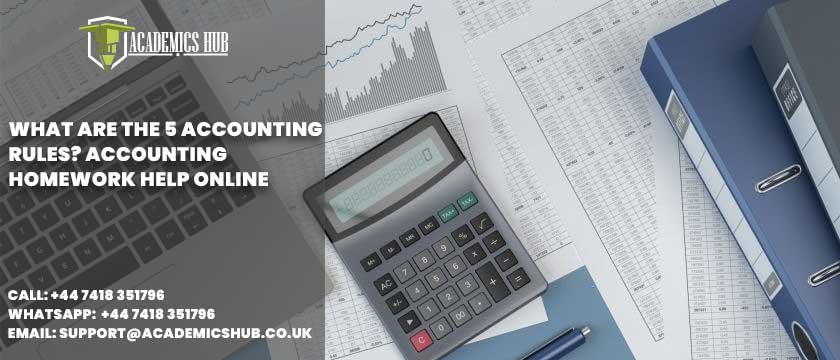 Academics Hub: What Are the 5 Accounting Rules? Accounting Homework Help Online