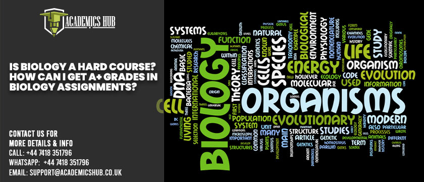 Academics Hub: Is Biology A Hard Course? How Can I Get A+ Grades in Biology Assignments?
