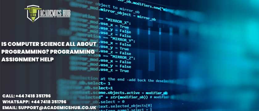 Academics Hub: Is Computer Science All About Programming? Programming Assignment Help