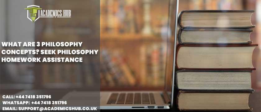 Academics Hub: What Are 3 Philosophy Concepts Seek Philosophy Homework Assistance