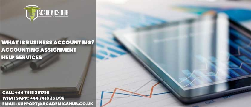Academics Hub: What Is Business Accounting? Accounting Assignment Help Services