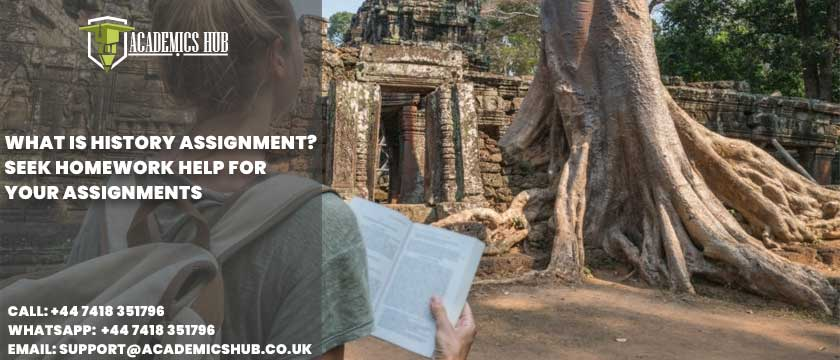Academics Hub: What Is History Assignment? Seek Homework Help for Your Assignments