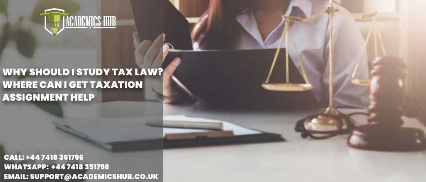 Academics Hub: Why Should I Study Tax Law? Where Can I Get Taxation Assignment Help?