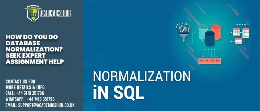 Academics Hub: How Do You Do Database Normalization? Seek Expert Assignment Help