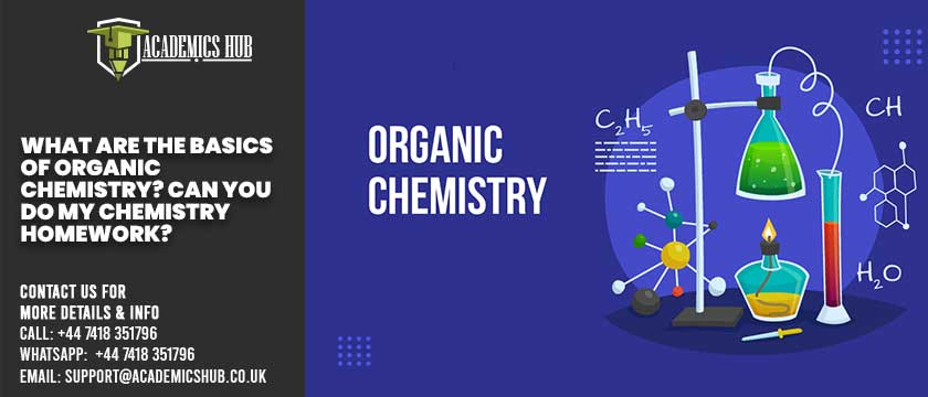 Academics Hub: What Are the Basics of Organic Chemistry? Can You Do My Chemistry Homework?