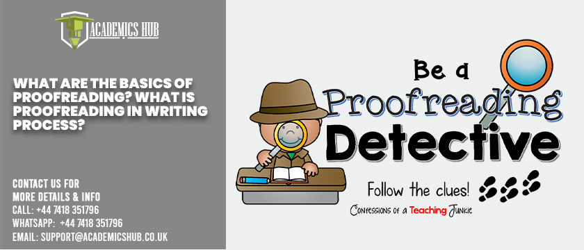 Academics Hub: What Are the Basics of Proofreading? What Is Proofreading in Writing Process?