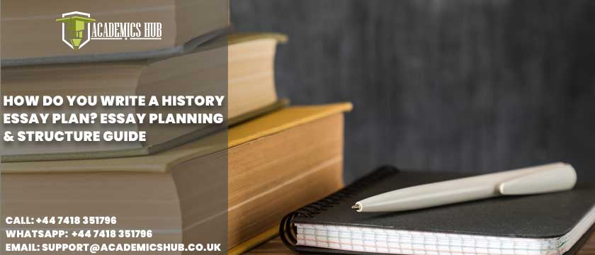 Academics Hub: How Do You Write A History Essay Plan? Essay Planning & Structure Guide