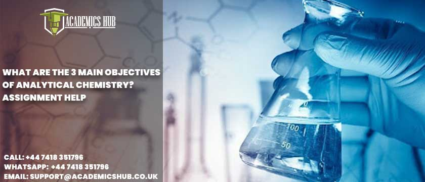 Academics Hub: What Are The 3 Main Objectives of Analytical Chemistry? Assignment Help