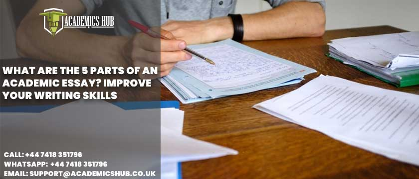 Academics Hub: What Are The 5 Parts of An Academic Essay? Improve Your Writing Skills