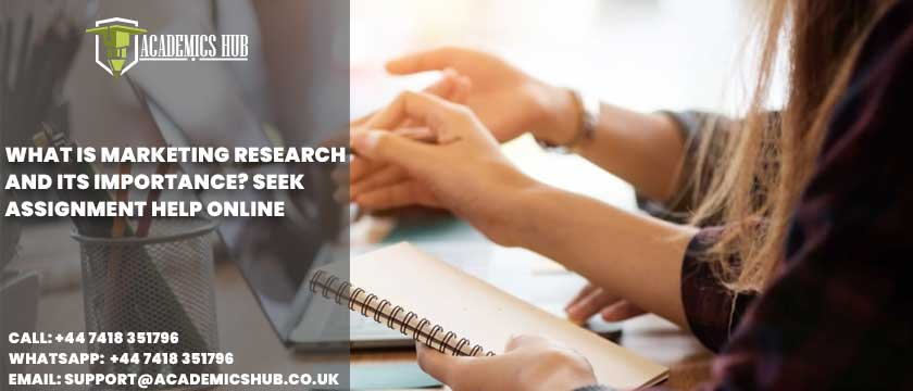 Academics Hub: What Is Marketing Research and Its Importance? Seek Assignment Help Online